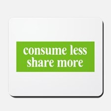 Consume less Share more Mousepad
