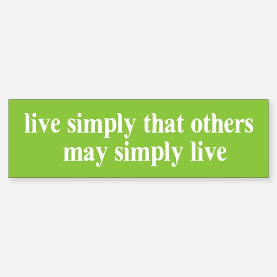 Live simply that others may s Bumper Bumper Bumper Sticker