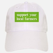Support your local farmers Baseball Baseball Cap