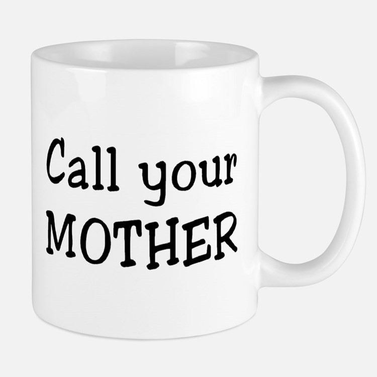 Call Mother Mug Mugs