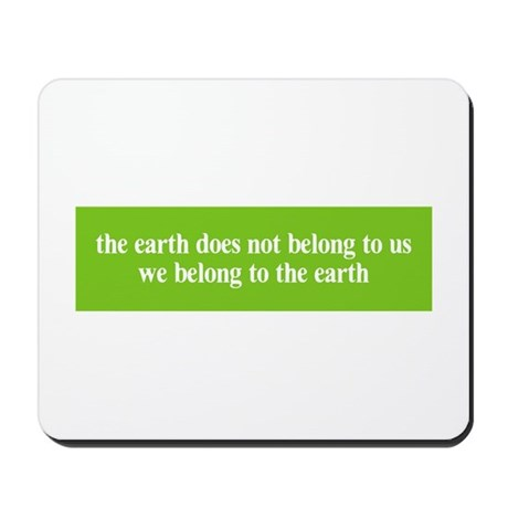 We belong to the Earth Mousepad