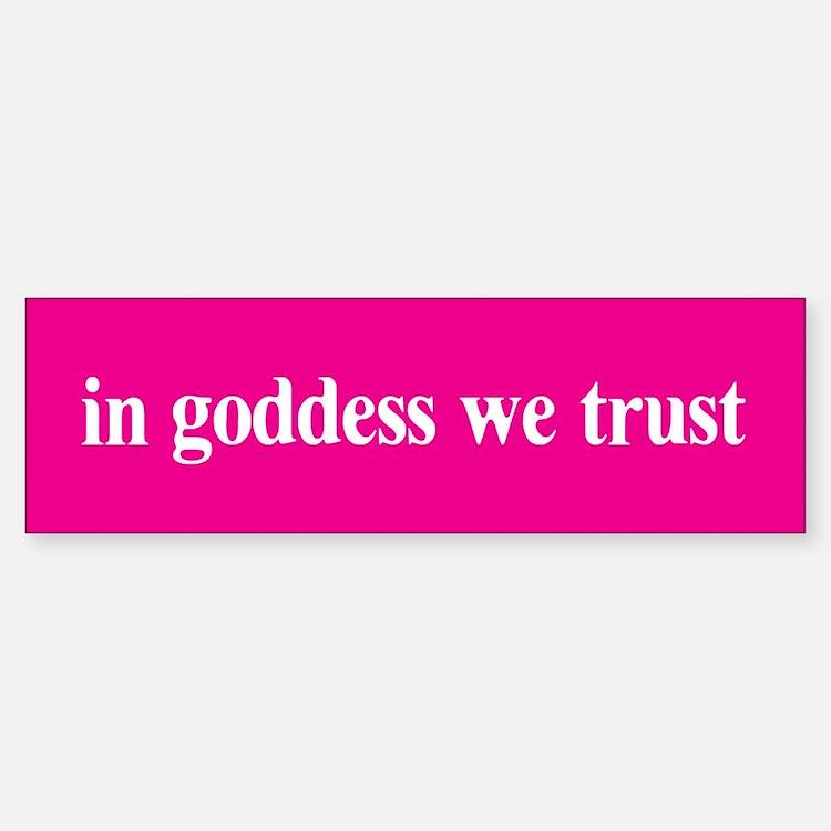 In goddess we trust Bumper Bumper Bumper Sticker