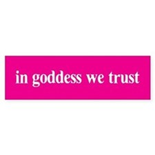In goddess we trust Bumper Bumper Sticker