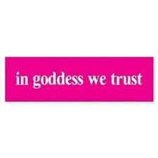 In goddess we trust Bumper Bumper Stickers
