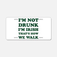 Im Not Drunk Im Irish - Was Aluminum License Plate