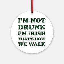 Im Not Drunk Im Irish - Washed Ornament (Round)
