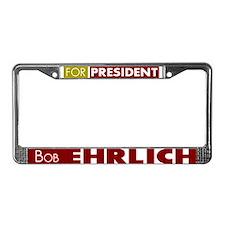 Bob Ehrlich for President V1 License Plate Frame