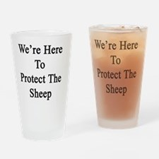 We're Here To Protect The Sheep  Drinking Glass