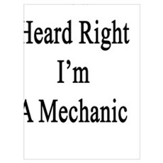 You Heard Right I'm A Mechanic  Framed Print
