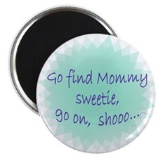 Go find mommy button Magnets