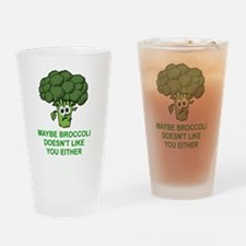 MAYBE BROCCOLI DOESN'T LIKE YOU EIT Drinking Glass