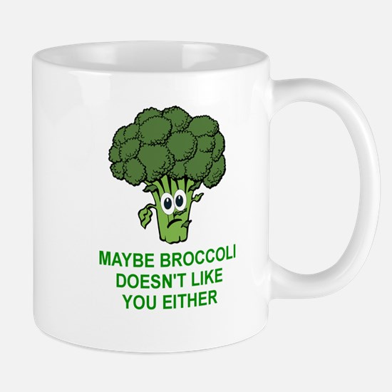 MAYBE BROCCOLI DOESN'T LIKE YOU EITHER Mugs