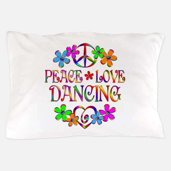 Peace Love Dancing Pillow Case