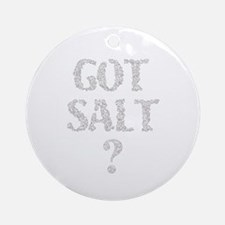 Got Salt? Ornament (Round)