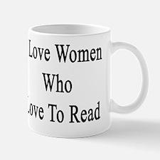 I Love Women Who Love To Read  Mug