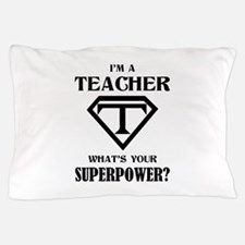 I'm A Teacher, What's Your Superpower? Pillow Case
