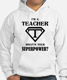 I'm A Teacher, What's Your Superpower? Hoodie
