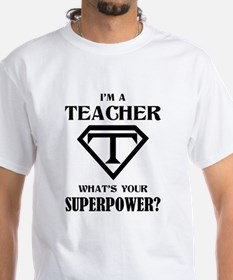 I'm A Teacher, What's Your Superpower? T-Shirt