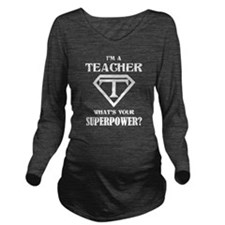 I'm A Teacher, What's Your Superpower? Long Sleeve