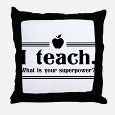 I Teach, What's Your Superpower? Throw Pillow