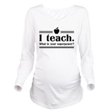 I Teach, What's Your Superpower? Long Sleeve Mater