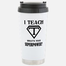I Teach, What's Your Superpower? Travel Mug