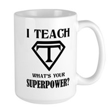I Teach, What's Your Superpower? Mugs