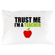 Trust Me I Am A Teacher Pillow Case