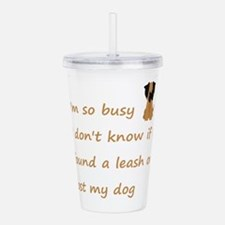 Funny Quote for the Stressed Busy Dog Owner Acryli