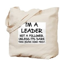 I'M A LEADER NOT A FOLLOWER.  UNLESS IT'S Tote Bag