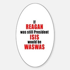 ISIS would be WASWAS Sticker (Oval)