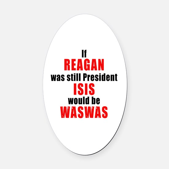 ISIS would be WASWAS Oval Car Magnet