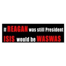ISIS would be WASWAS Bumper Bumper Sticker