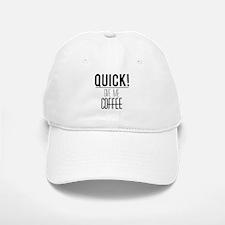Quick give me coffee Baseball Baseball Cap