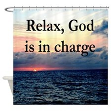 GOD IS IN CHARGE Shower Curtain