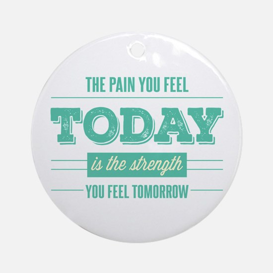 Pain Today Strength Tomorrow Ornament (Round)