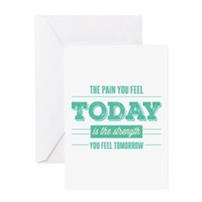 Pain Today Strength Tomorrow Greeting Cards