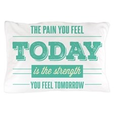 Pain Today Strength Tomorrow Pillow Case
