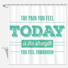 Pain Today Strength Tomorrow Shower Curtain