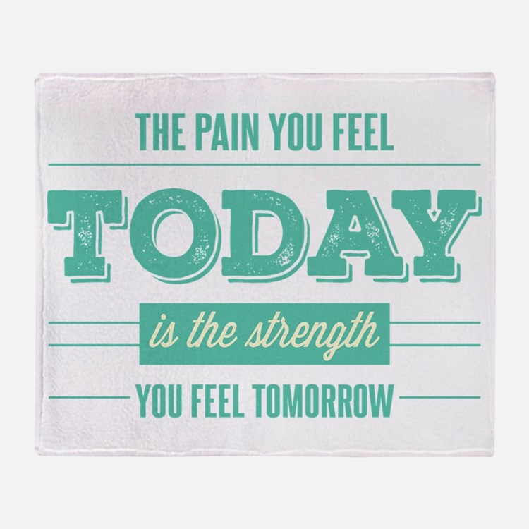 Pain Today Strength Tomorrow Throw Blanket