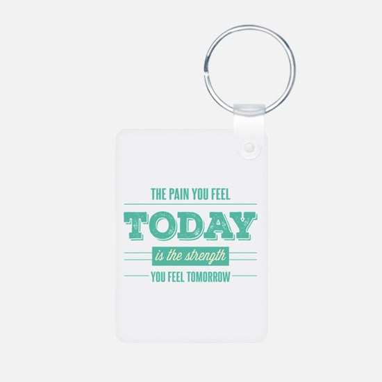 Pain Today Strength Tomorrow Keychains
