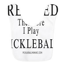Retired Therefore I Play Pickleball Bib