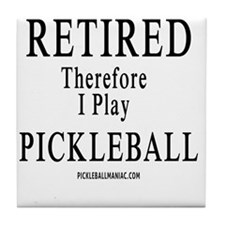 Retired Therefore I Play Pickleball Tile Coaster