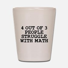 4 out of 3 people struggle with math Shot Glass
