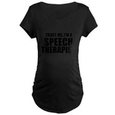 Trust Me, I'm A Speech Therapist Maternity T-Shirt