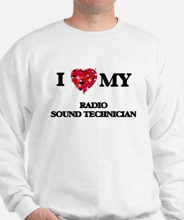 I love my Radio Sound Technician hearts Sweatshirt