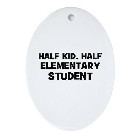 Half Kid, Half Elementary Stu Oval Ornament