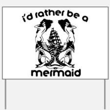 Mermaid I'd Rather Be a Mermaid Yard Sign