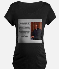Clarence Thomas quote Maternity T-Shirt