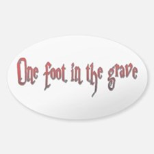 One foot in the grave Decal